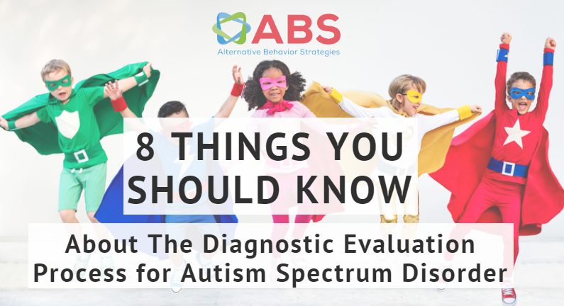 8 things you should know about the diagnostic evaluation process for Autism Spectrum disorder