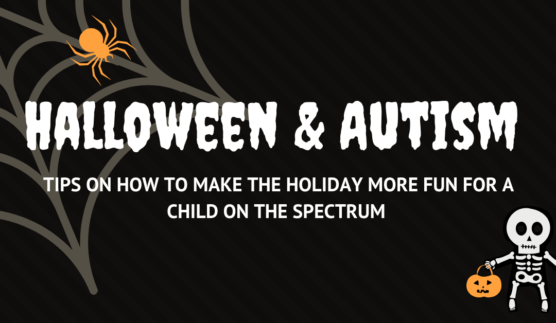 Halloween and Autism – Tips On How To Make The Holiday More Fun For a Child On the Spectrum
