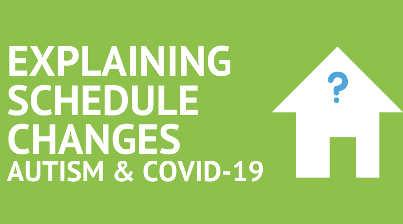 How to Help Children with Autism Manage Schedule Changes Due To Covid-19 (Coronavirus)