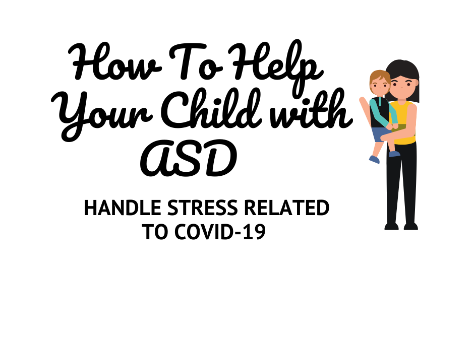 How To Help Your Child With Autism Handle Stress Related to Covid-19